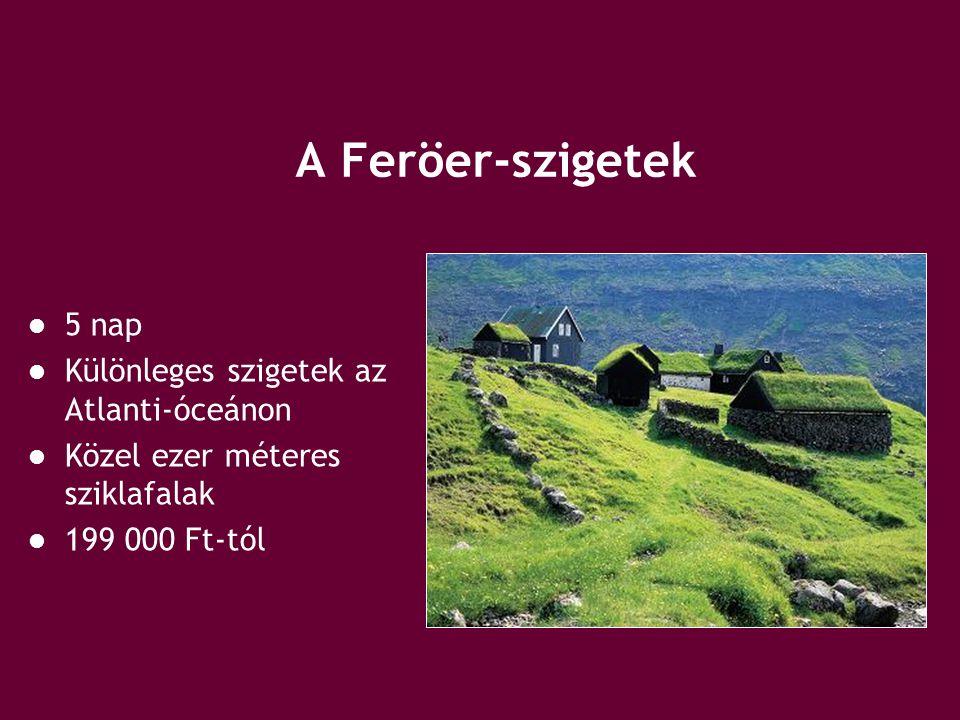A Feröer-szigetek 5 nap Különleges szigetek az Atlanti-óceánon Közel ezer méteres sziklafalak 199 000 Ft-tól