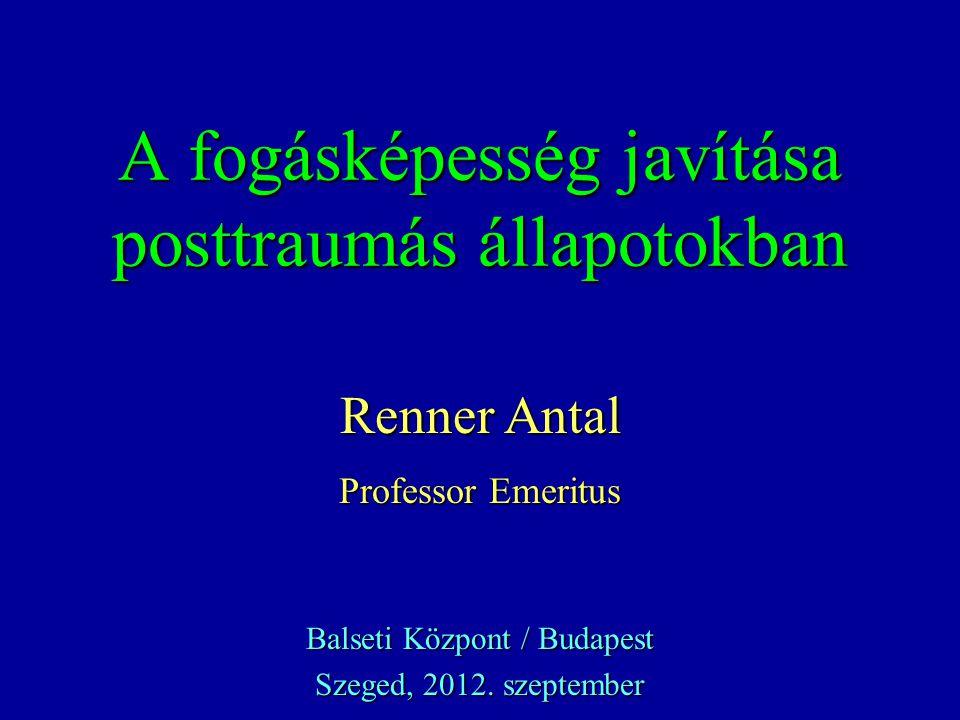 A fogásképesség javítása posttraumás állapotokban Renner Antal Professor Emeritus Balseti Központ / Budapest Szeged, 2012. szeptember