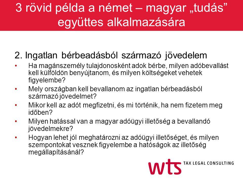 """3 rövid példa a német – magyar """"tudás"""" együttes alkalmazására 2. Ingatlan bérbeadásból származó jövedelem Ha magánszemély tulajdonosként adok bérbe, m"""