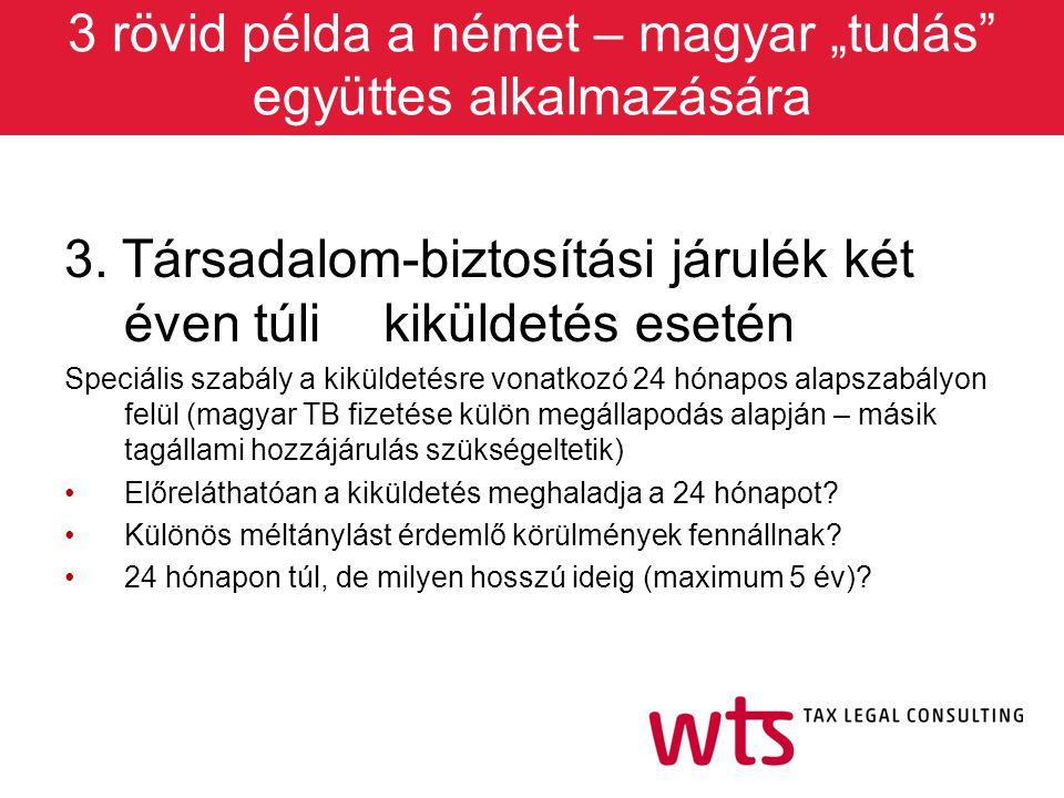 """3 rövid példa a német – magyar """"tudás"""" együttes alkalmazására 3. Társadalom-biztosítási járulék két éven túli kiküldetés esetén Speciális szabály a ki"""