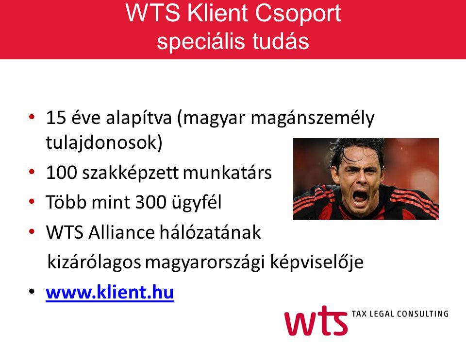 WTS Klient Csoport speciális tudás 15 éve alapítva (magyar magánszemély tulajdonosok) 100 szakképzett munkatárs Több mint 300 ügyfél WTS Alliance háló