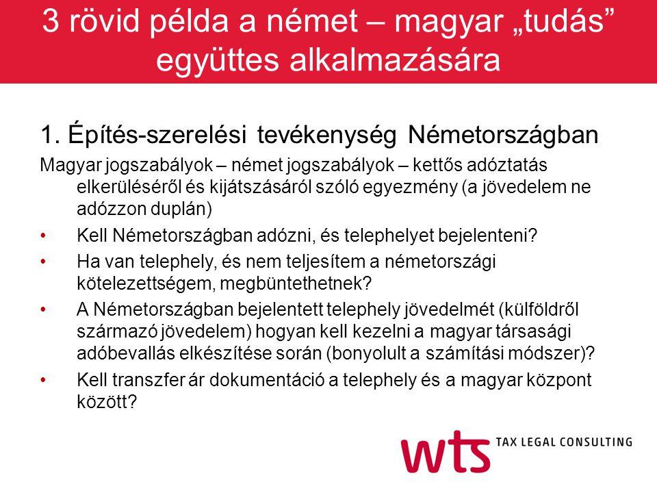 """3 rövid példa a német – magyar """"tudás"""" együttes alkalmazására 1. Építés-szerelési tevékenység Németországban Magyar jogszabályok – német jogszabályok"""
