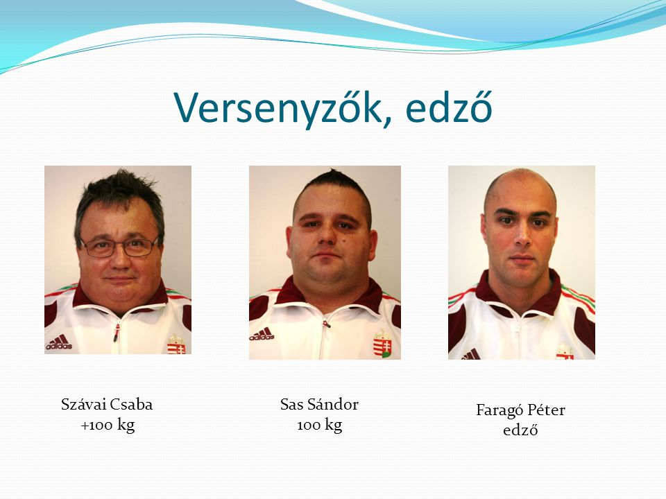 Versenyzők, edző Szávai Csaba +100 kg Sas Sándor 100 kg Faragó Péter edző