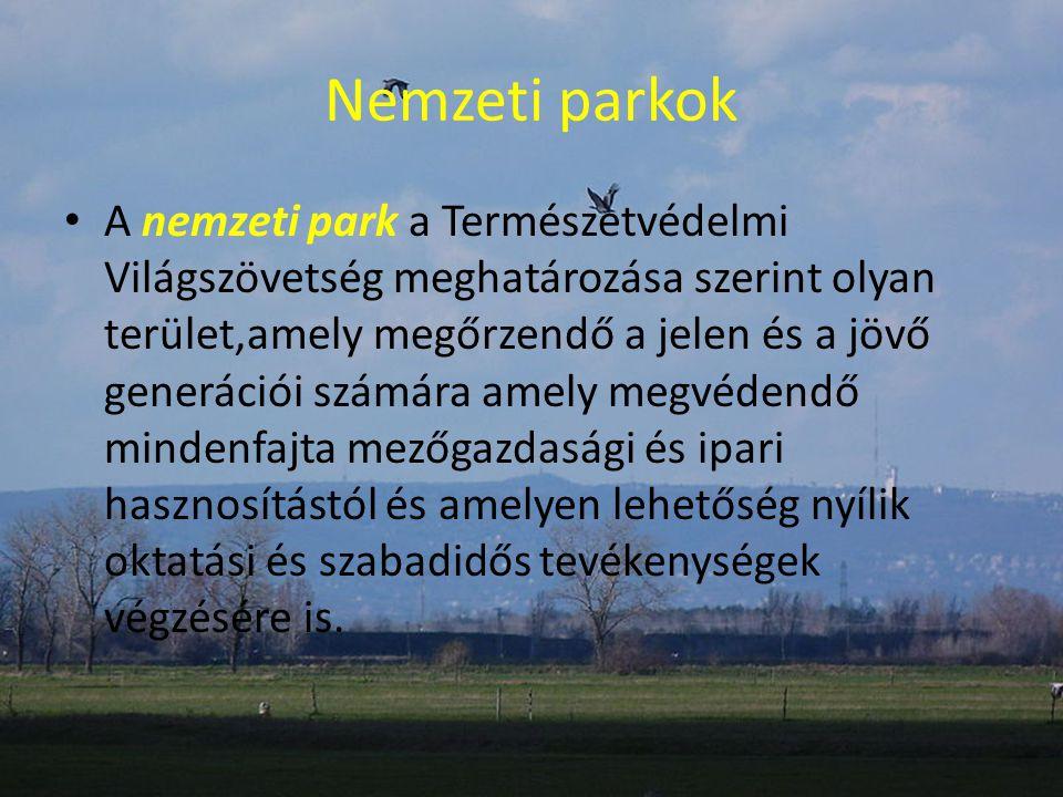 Nemzeti parkjaink Hortobágyi Nemzeti Park Kiskunsági Nemzeti Park Bükki Nemzeti Park Aggteleki Nemzeti Park Fertő-Hanság Nemzeti Park Duna-Dráva Nemzeti Park Balaton-felvidéki Nemzeti Park Őrségi Nemzeti Park