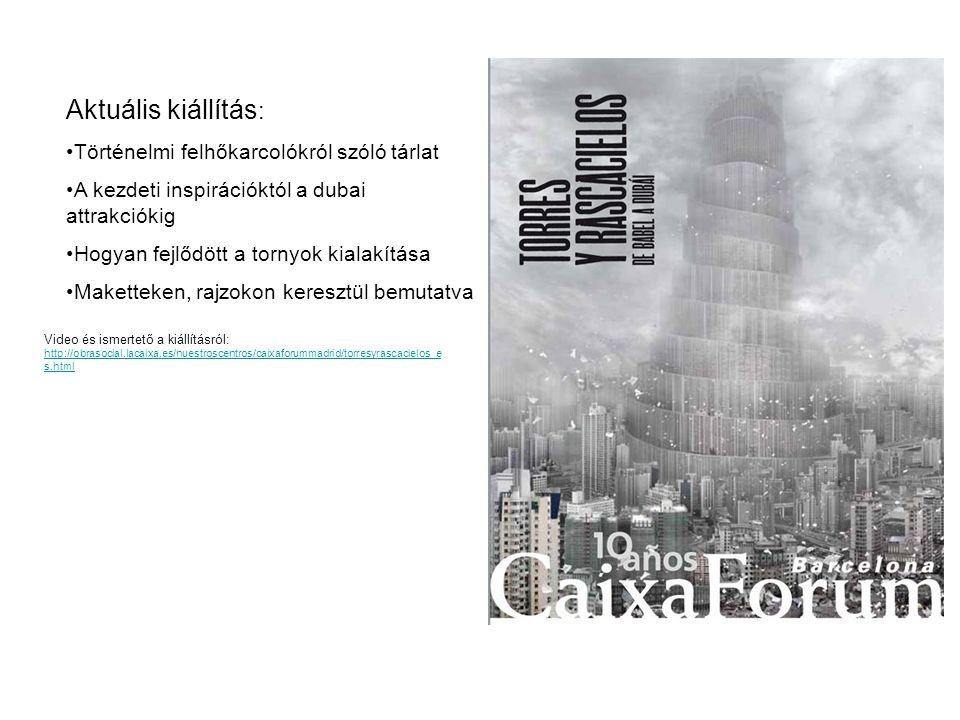Video és ismertető a kiállításról: http://obrasocial.lacaixa.es/nuestroscentros/caixaforummadrid/torresyrascacielos_e s.html http://obrasocial.lacaixa