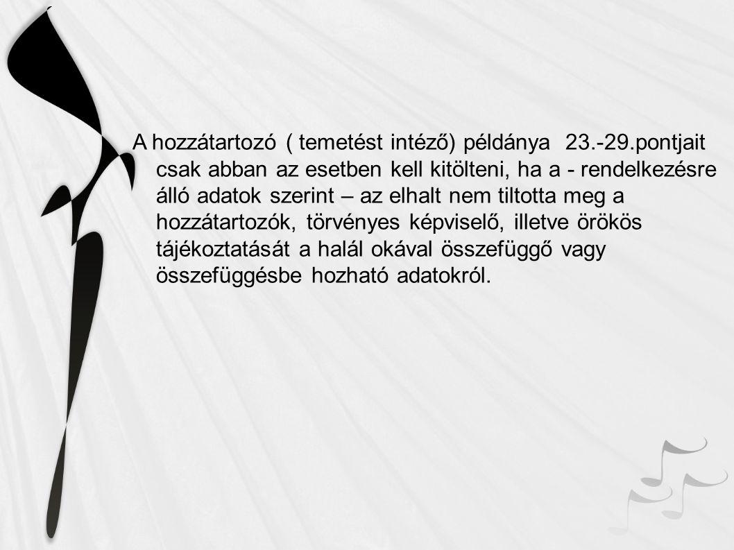 A hozzátartozó ( temetést intéző) példánya 23.-29.pontjait csak abban az esetben kell kitölteni, ha a - rendelkezésre álló adatok szerint – az elhalt
