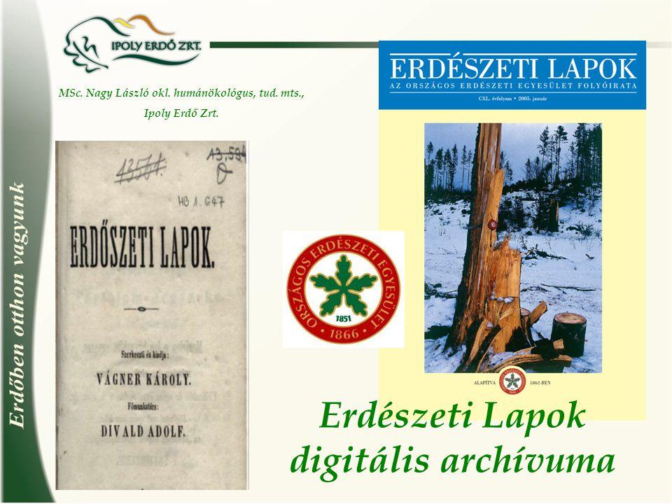 Erdészeti Lapok digitális archívuma MSc. Nagy László okl. humánökológus, tud. mts., Ipoly Erdő Zrt.