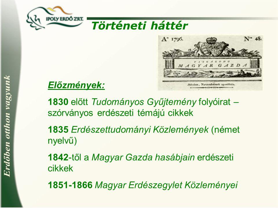 Történeti háttér Előzmények: 1830 előtt Tudományos Gyűjtemény folyóirat – szórványos erdészeti témájú cikkek 1835 Erdészettudományi Közlemények (német