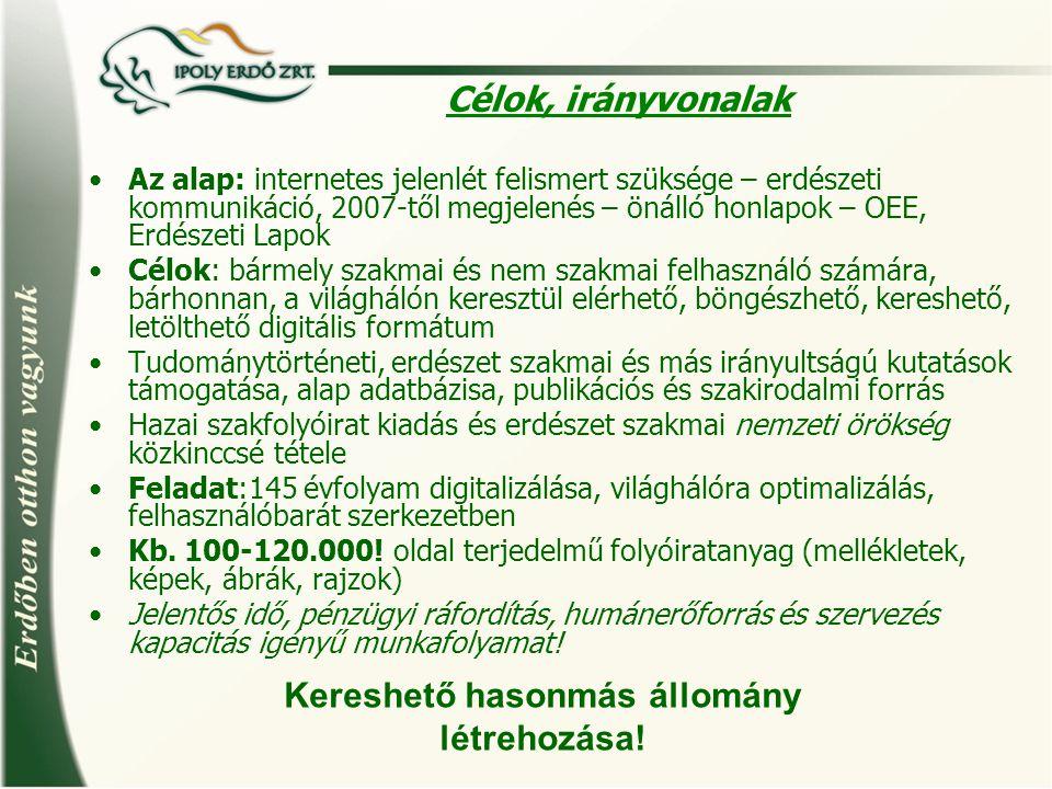 Célok, irányvonalak Az alap: internetes jelenlét felismert szüksége – erdészeti kommunikáció, 2007-től megjelenés – önálló honlapok – OEE, Erdészeti L