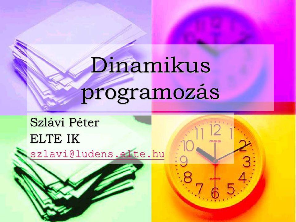 Dinamikus programozás Szlávi Péter ELTE IK szlavi@ludens.elte.hu