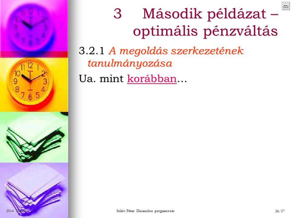  2014. 08. 20.2014. 08. 20.2014. 08. 20. Szlávi Péter: Dinamikus programozás 36/57 3.2.1 A megoldás szerkezetének tanulmányozása Ua. mint korábban