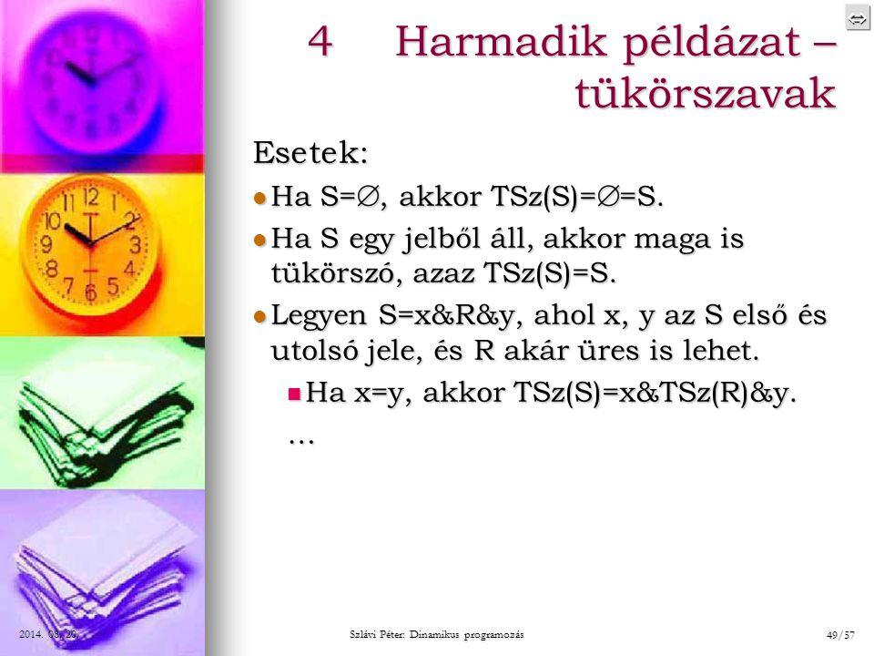 2014. 08. 20.2014. 08. 20.2014. 08. 20. Szlávi Péter: Dinamikus programozás 49/57 Esetek: Ha S= , akkor TSz(S)=  =S. Ha S= , akkor TSz(S)=  =