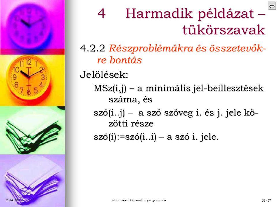 2014. 08. 20.2014. 08. 20.2014. 08. 20. Szlávi Péter: Dinamikus programozás 51/57 4Harmadik példázat – tükörszavak 4.2.2 Részproblémákra és össze