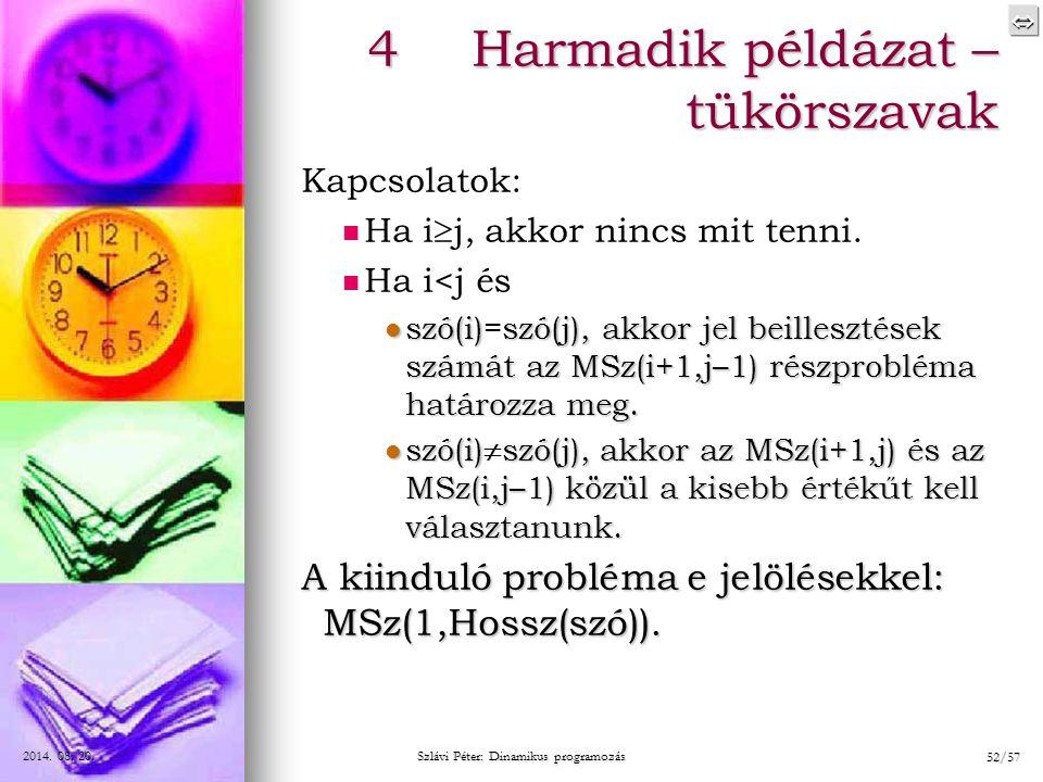  2014. 08. 20.2014. 08. 20.2014. 08. 20. Szlávi Péter: Dinamikus programozás 52/57 4Harmadik példázat – tükörszavak Kapcsolatok: Ha i  j, akkor n