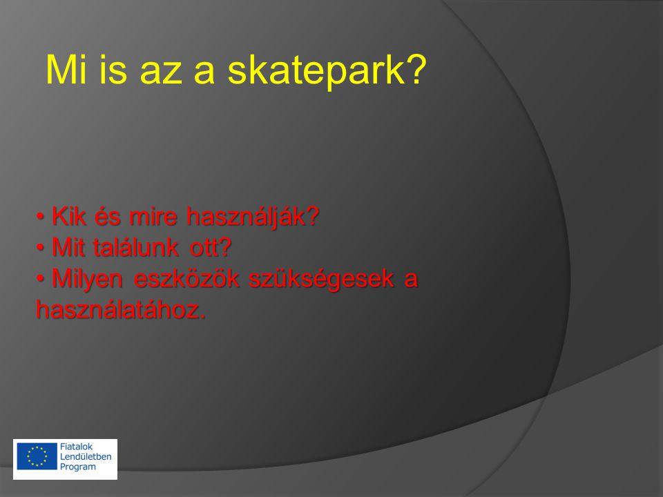 Mi is az a skatepark. Kik és mire használják. Kik és mire használják.