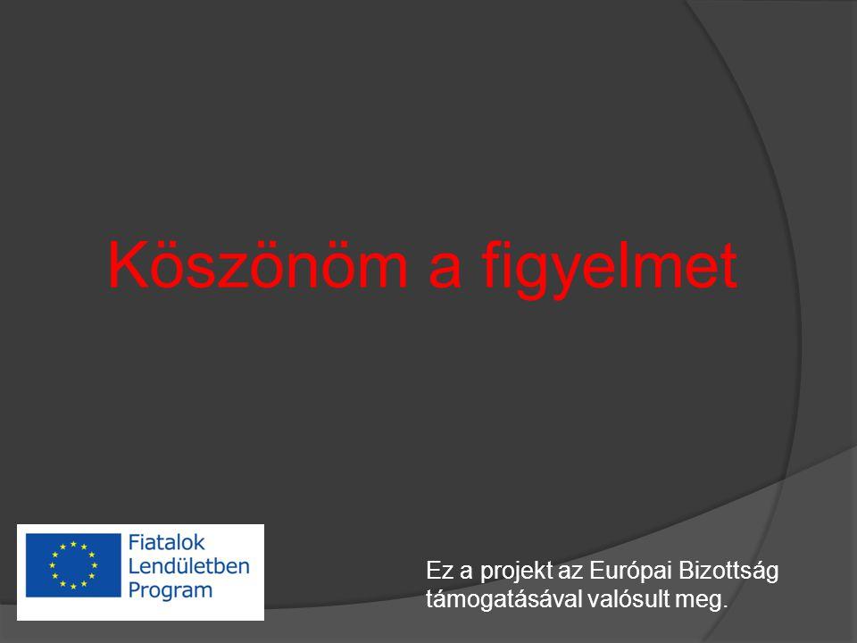 Köszönöm a figyelmet Ez a projekt az Európai Bizottság támogatásával valósult meg.