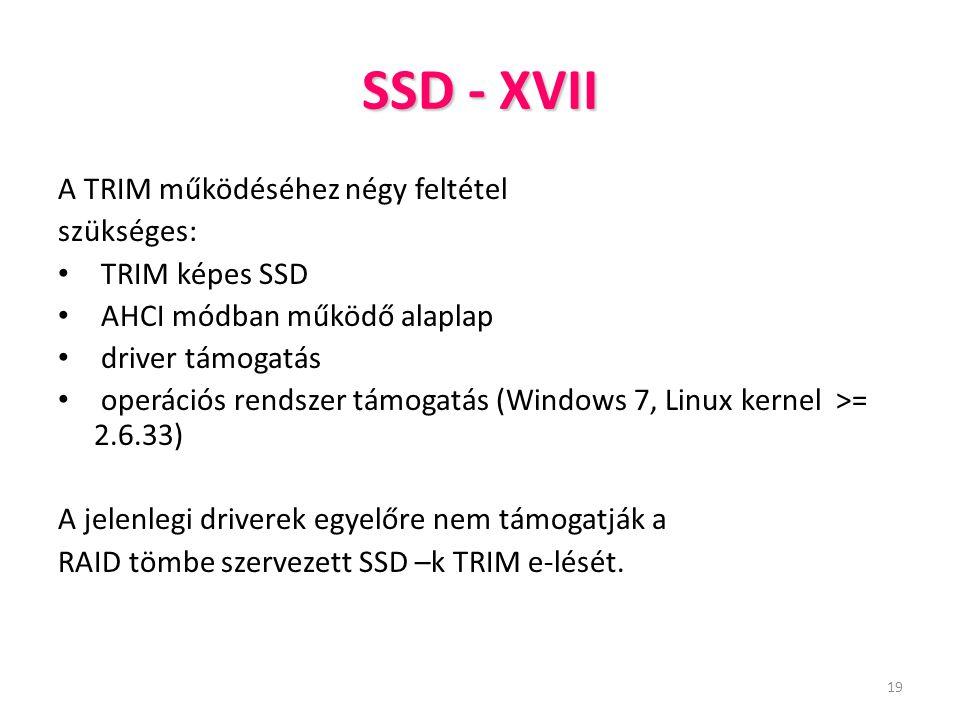 19 SSD - XVII A TRIM működéséhez négy feltétel szükséges: TRIM képes SSD AHCI módban működő alaplap driver támogatás operációs rendszer támogatás (Win