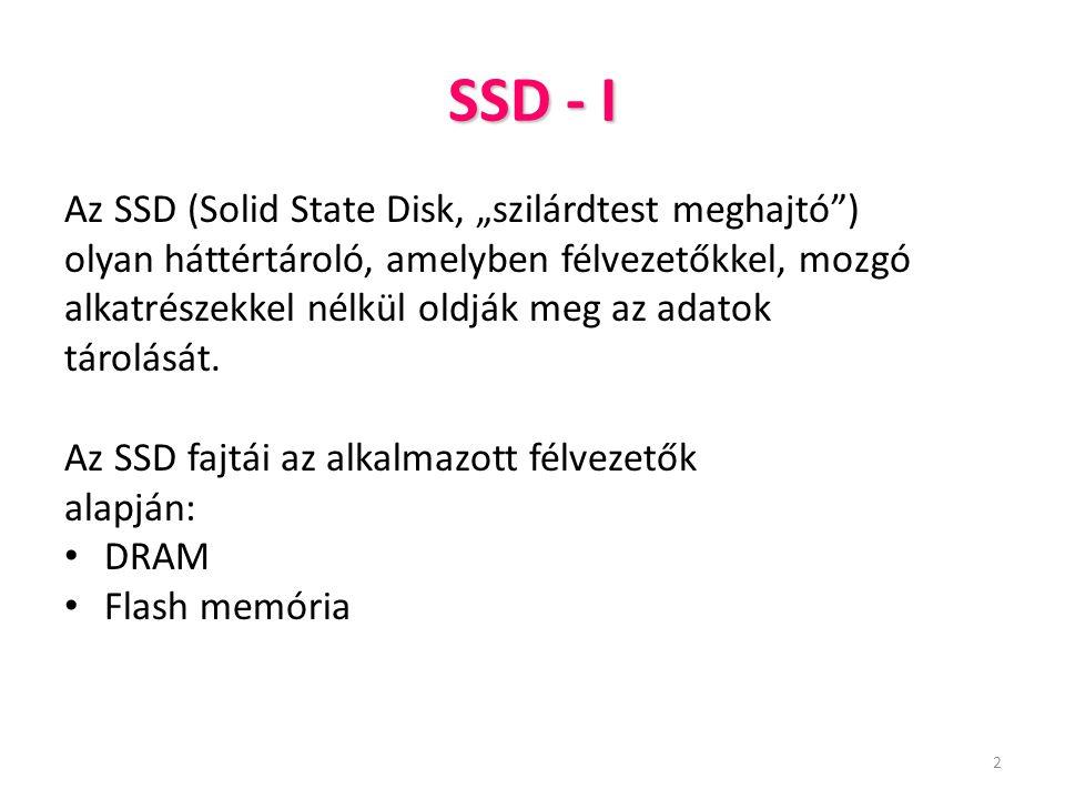 """2 SSD - I Az SSD (Solid State Disk, """"szilárdtest meghajtó"""") olyan háttértároló, amelyben félvezetőkkel, mozgó alkatrészekkel nélkül oldják meg az adat"""