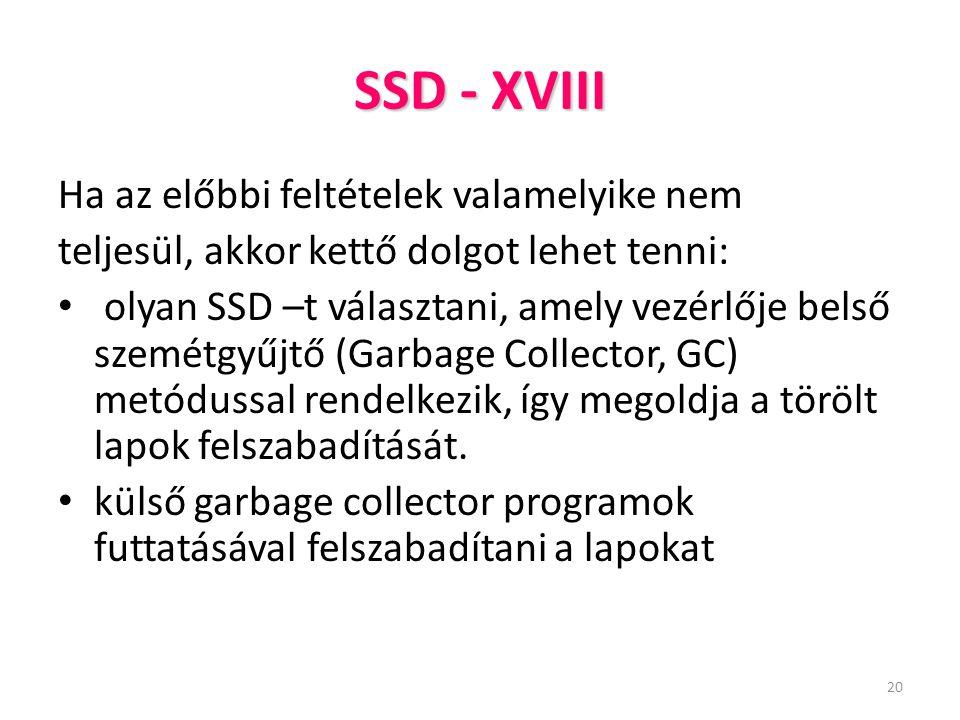 20 SSD - XVIII Ha az előbbi feltételek valamelyike nem teljesül, akkor kettő dolgot lehet tenni: olyan SSD –t választani, amely vezérlője belső szemét