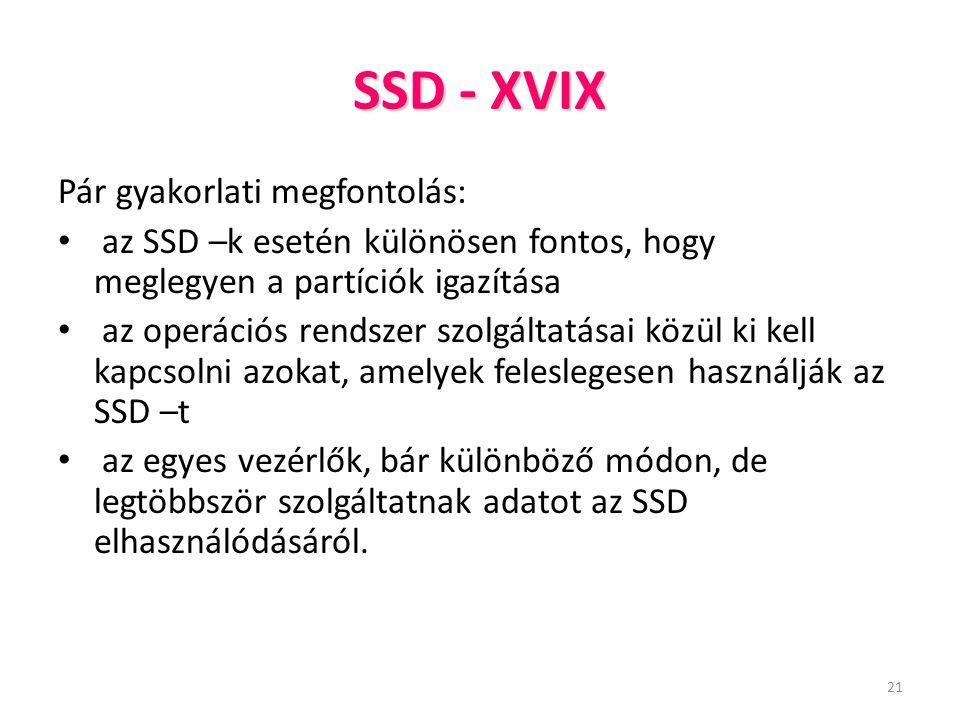 21 SSD - XVIX Pár gyakorlati megfontolás: az SSD –k esetén különösen fontos, hogy meglegyen a partíciók igazítása az operációs rendszer szolgáltatásai