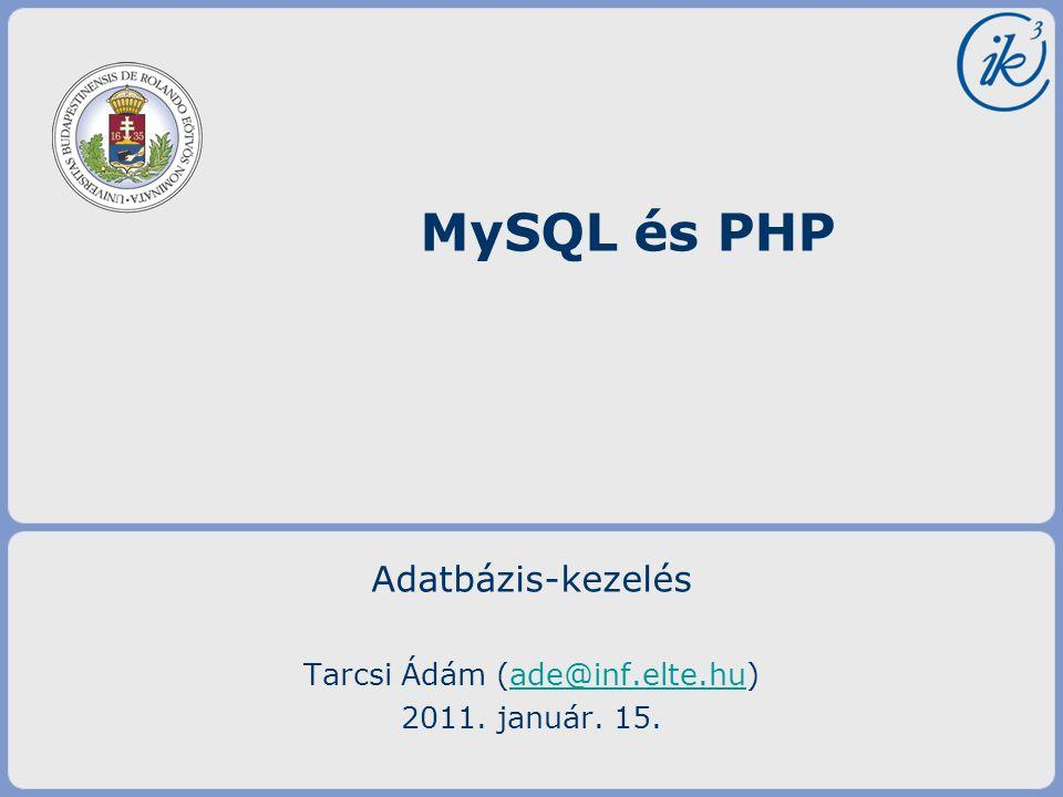 Adatbázis-kezelés Tarcsi Ádám (ade@inf.elte.hu)ade@inf.elte.hu 2011. január. 15. MySQL és PHP