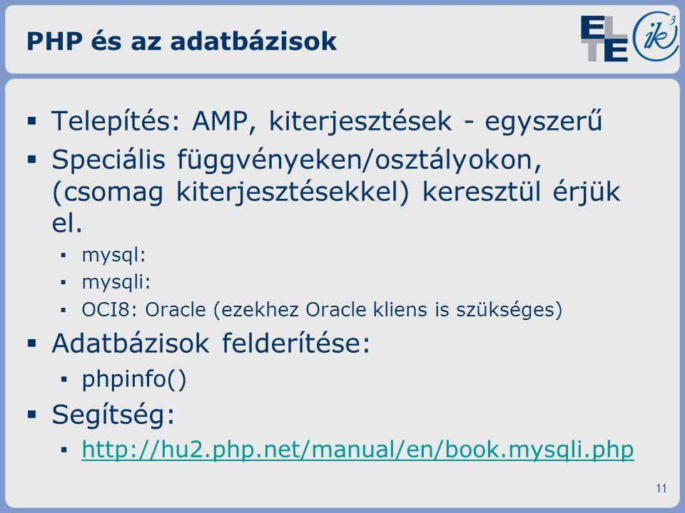PHP és az adatbázisok  Telepítés: AMP, kiterjesztések - egyszerű  Speciális függvényeken/osztályokon, (csomag kiterjesztésekkel) keresztül érjük el.