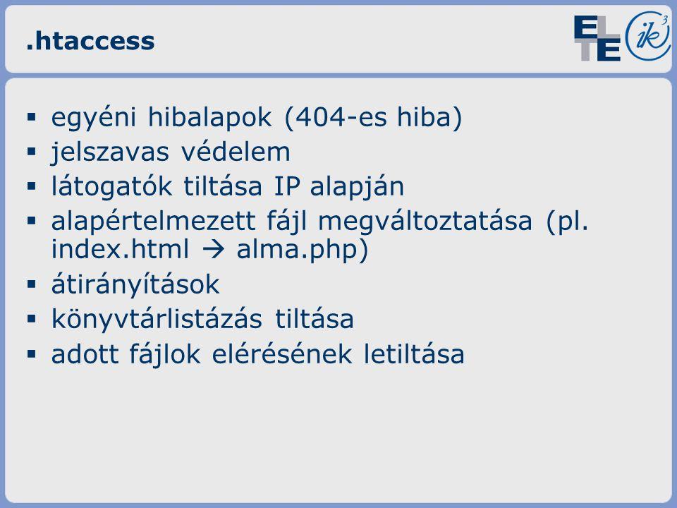 .htaccess  egyéni hibalapok (404-es hiba)  jelszavas védelem  látogatók tiltása IP alapján  alapértelmezett fájl megváltoztatása (pl.