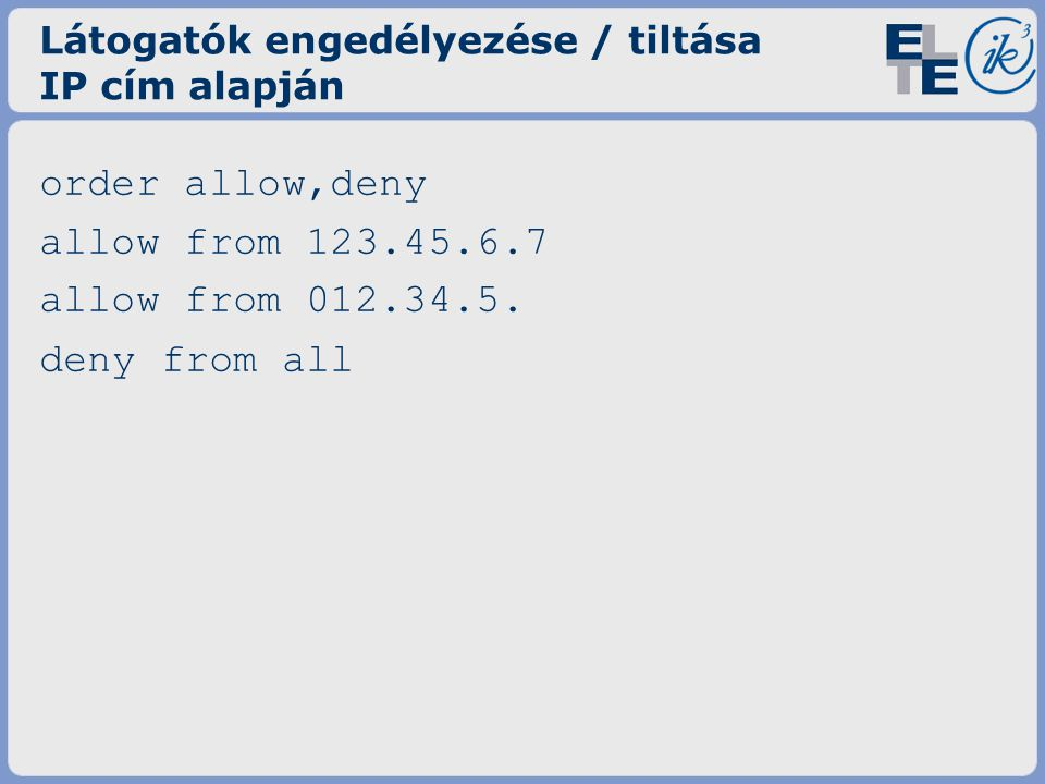 Látogatók engedélyezése / tiltása IP cím alapján order allow,deny allow from 123.45.6.7 allow from 012.34.5.