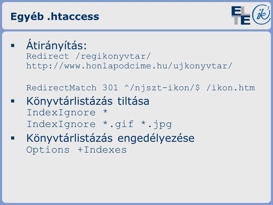 Egyéb.htaccess  Átirányítás: Redirect /regikonyvtar/ http://www.honlapodcime.hu/ujkonyvtar/ RedirectMatch 301 ^/njszt-ikon/$ /ikon.htm  Könyvtárlistázás tiltása IndexIgnore * IndexIgnore *.gif *.jpg  Könyvtárlistázás engedélyezése Options +Indexes