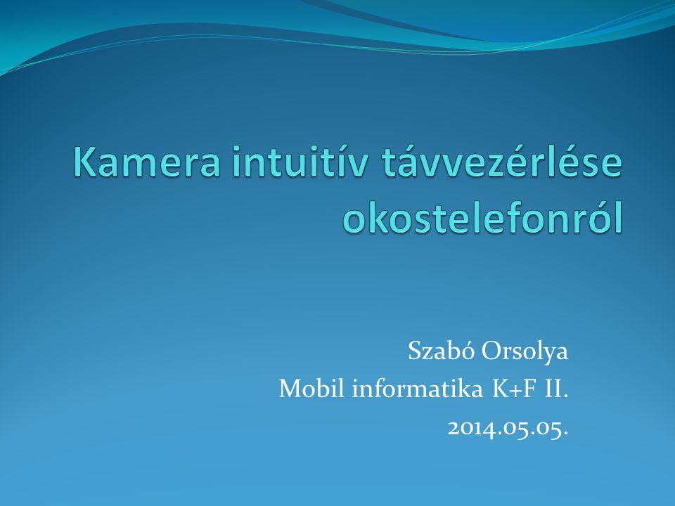 Szabó Orsolya Mobil informatika K+F II. 2014.05.05.