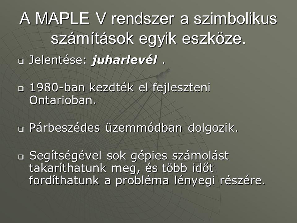 A MAPLE V rendszer a szimbolikus számítások egyik eszköze.
