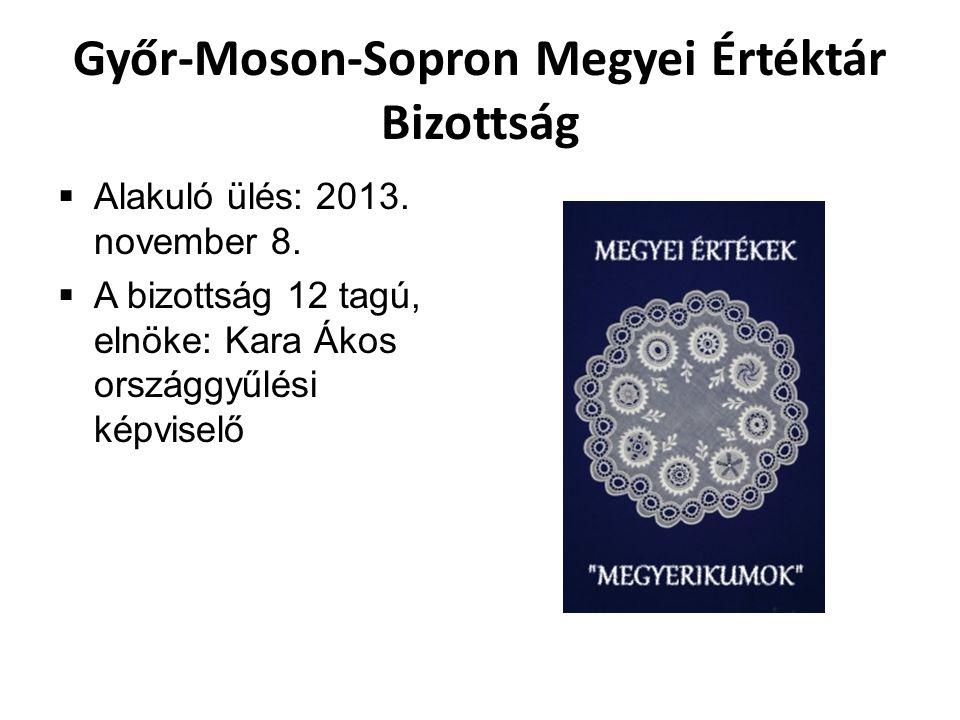 Győr-Moson-Sopron Megyei Értéktár Bizottság  Alakuló ülés: 2013. november 8.  A bizottság 12 tagú, elnöke: Kara Ákos országgyűlési képviselő