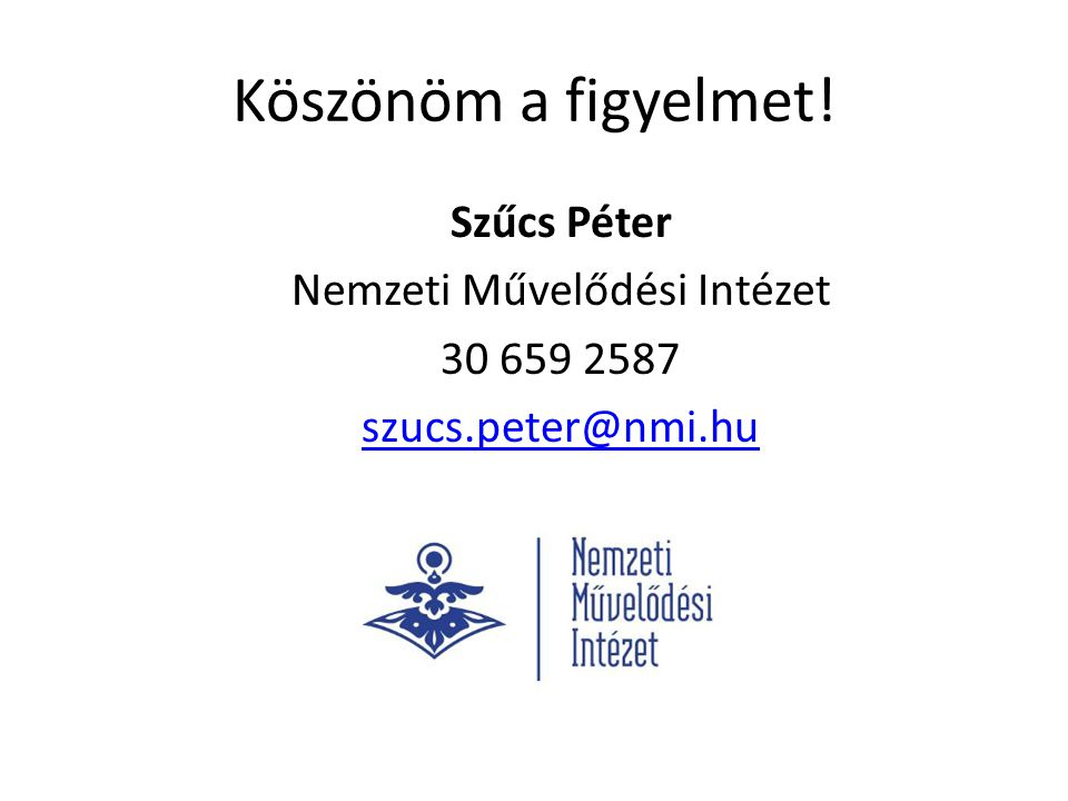 Köszönöm a figyelmet! Szűcs Péter Nemzeti Művelődési Intézet 30 659 2587 szucs.peter@nmi.hu
