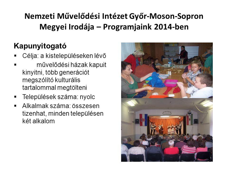 Nemzeti Művelődési Intézet Győr-Moson-Sopron Megyei Irodája – Programjaink 2014-ben Kapunyitogató  Célja: a kistelepüléseken lévő  művelődési házak