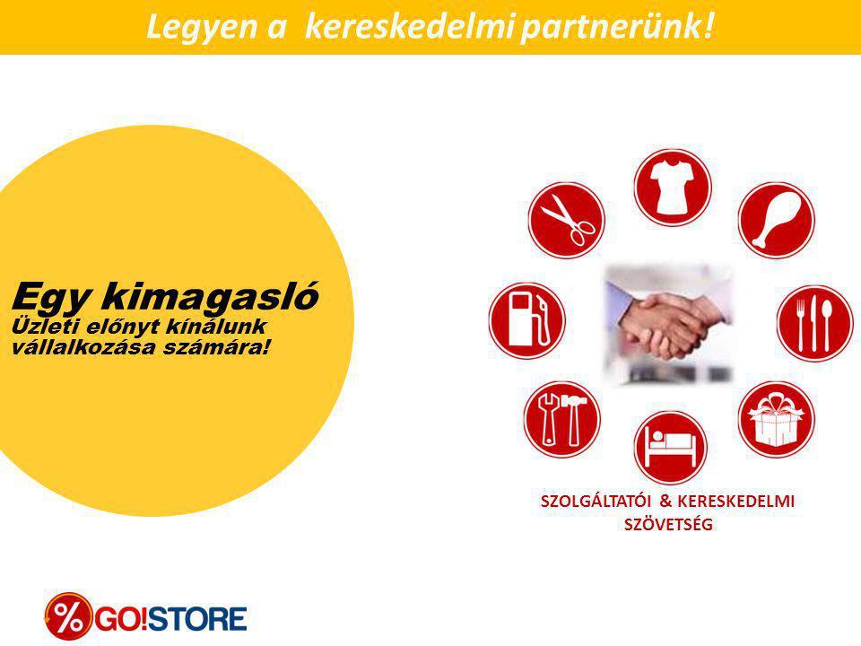 Egy kimagasló Üzleti előnyt kínálunk vállalkozása számára! Legyen a kereskedelmi partnerünk! SZOLGÁLTATÓI & KERESKEDELMI SZÖVETSÉG