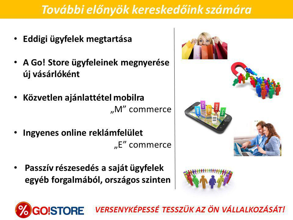 """További előnyök kereskedőink számára Eddigi ügyfelek megtartása A Go! Store ügyfeleinek megnyerése új vásárlóként Közvetlen ajánlattétel mobilra """"M"""" c"""