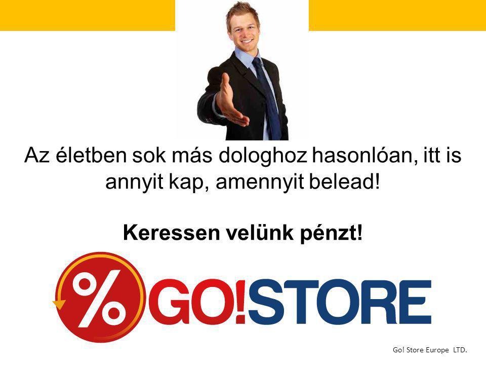 Go! Store Europe LTD. Az életben sok más dologhoz hasonlóan, itt is annyit kap, amennyit belead! Keressen velünk pénzt!