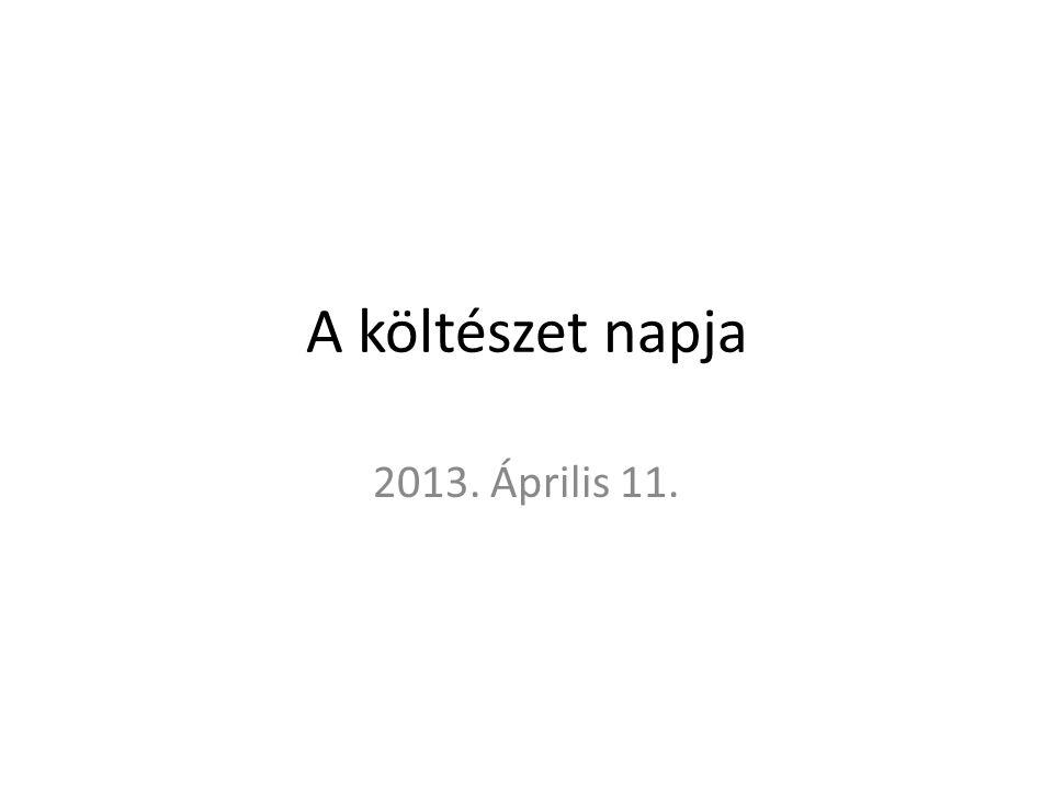 A költészet napja 2013. Április 11.