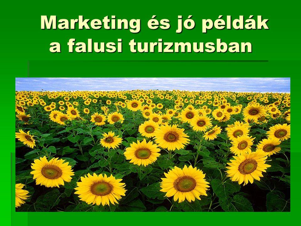 Marketing és jó példák a falusi turizmusban Marketing és jó példák a falusi turizmusban