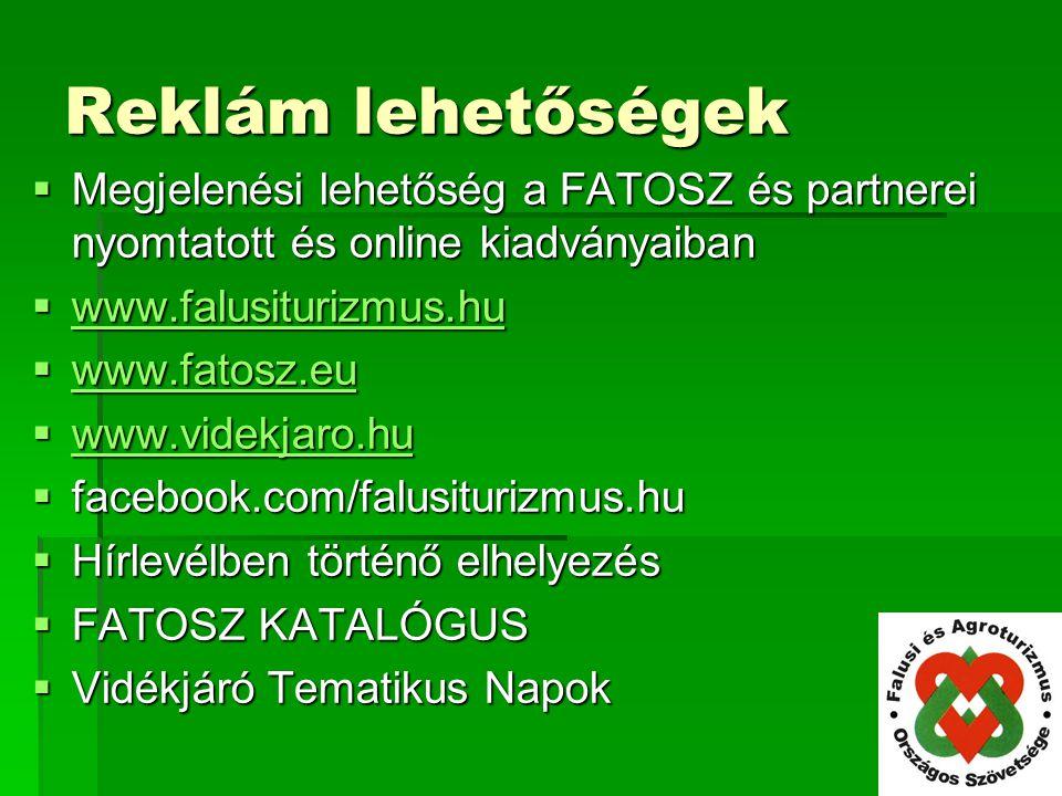 Reklám lehetőségek  Megjelenési lehetőség a FATOSZ és partnerei nyomtatott és online kiadványaiban  www.falusiturizmus.hu www.falusiturizmus.hu  www.fatosz.eu www.fatosz.eu  www.videkjaro.hu www.videkjaro.hu  facebook.com/falusiturizmus.hu  Hírlevélben történő elhelyezés  FATOSZ KATALÓGUS  Vidékjáró Tematikus Napok