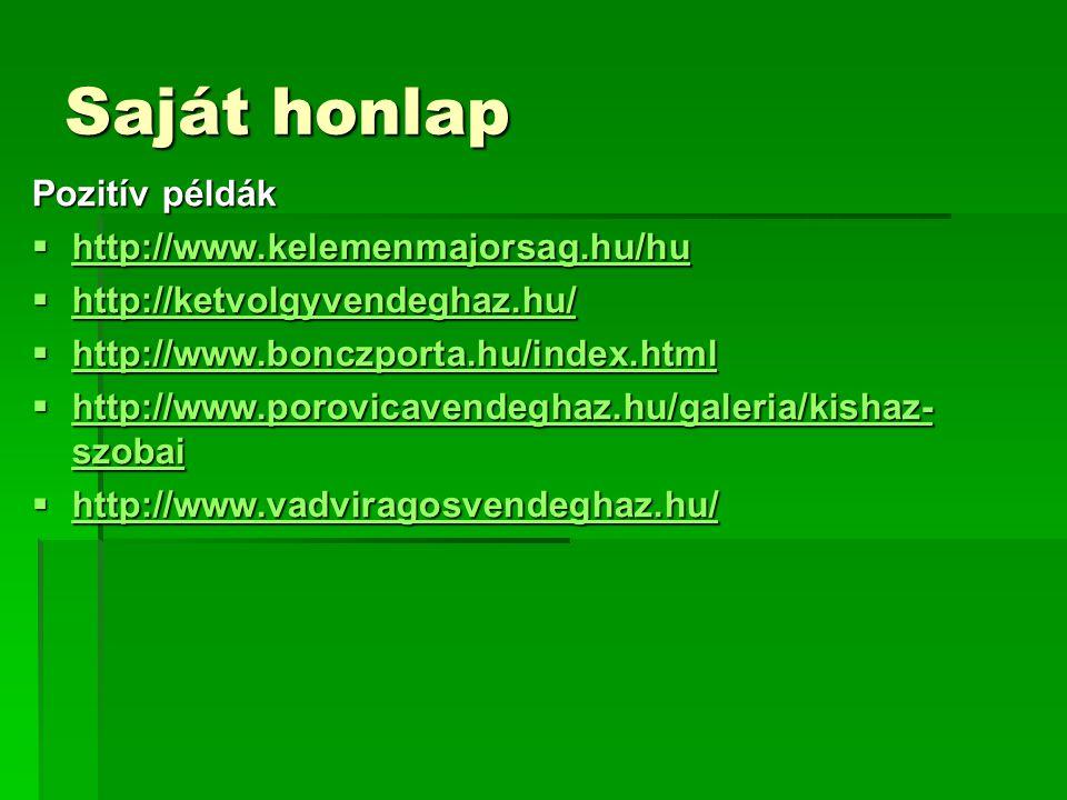 Saját honlap Pozitív példák  http://www.kelemenmajorsag.hu/hu http://www.kelemenmajorsag.hu/hu  http://ketvolgyvendeghaz.hu/ http://ketvolgyvendeghaz.hu/  http://www.bonczporta.hu/index.html http://www.bonczporta.hu/index.html  http://www.porovicavendeghaz.hu/galeria/kishaz- szobai http://www.porovicavendeghaz.hu/galeria/kishaz- szobai http://www.porovicavendeghaz.hu/galeria/kishaz- szobai  http://www.vadviragosvendeghaz.hu/ http://www.vadviragosvendeghaz.hu/