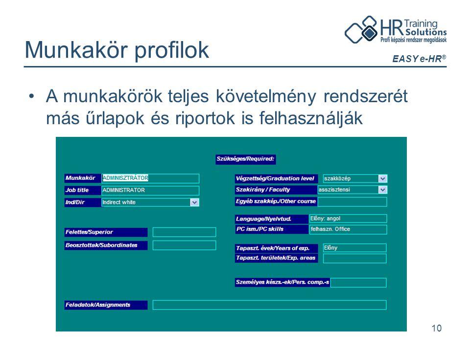 EASY e-HR ® 10 Munkakör profilok A munkakörök teljes követelmény rendszerét más űrlapok és riportok is felhasználják
