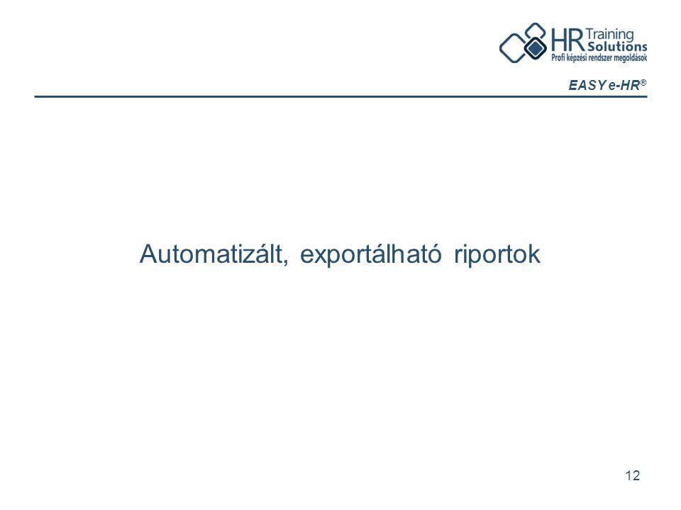 EASY e-HR ® Automatizált, exportálható riportok 12