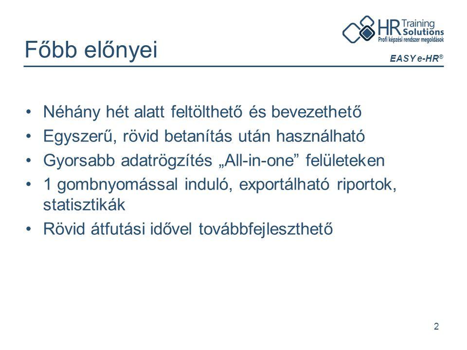 """EASY e-HR ® 2 Főbb előnyei Néhány hét alatt feltölthető és bevezethető Egyszerű, rövid betanítás után használható Gyorsabb adatrögzítés """"All-in-one"""" f"""