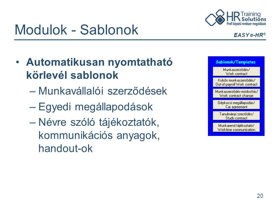 EASY e-HR ® 20 Modulok - Sablonok Automatikusan nyomtatható körlevél sablonok –Munkavállalói szerződések –Egyedi megállapodások –Névre szóló tájékozta