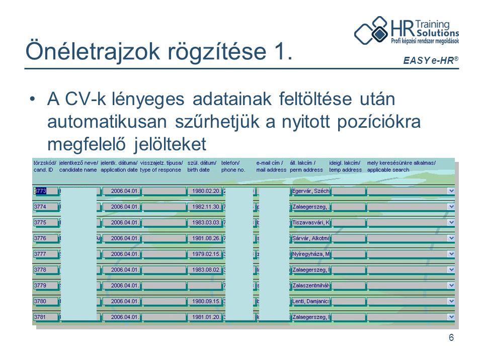 EASY e-HR ® 6 Önéletrajzok rögzítése 1. A CV-k lényeges adatainak feltöltése után automatikusan szűrhetjük a nyitott pozíciókra megfelelő jelölteket