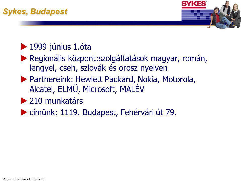 © Sykes Enterprises, Incorporated Sykes, Budapest  1999 június 1.óta  Regionális központ:szolgáltatások magyar, román, lengyel, cseh, szlovák és oro