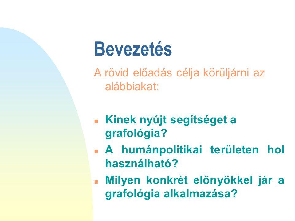 Bevezetés A rövid előadás célja körüljárni az alábbiakat: n Kinek nyújt segítséget a grafológia? A humánpolitikai területen hol használható? Milyen ko