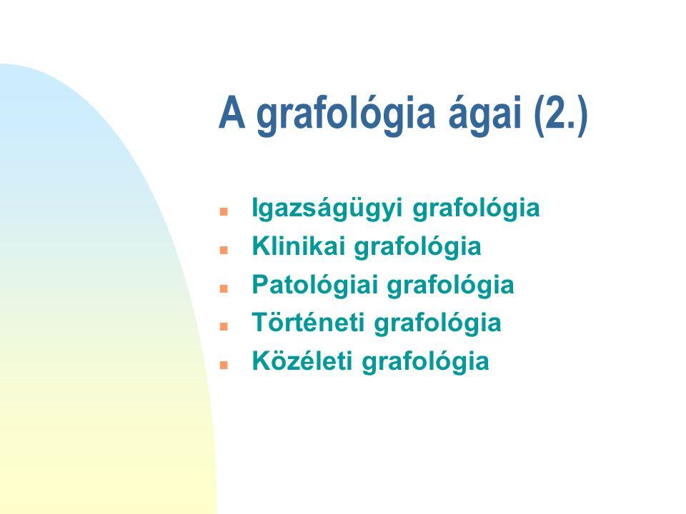 A grafológia ágai (2.) n Igazságügyi grafológia n Klinikai grafológia n Patológiai grafológia n Történeti grafológia n Közéleti grafológia