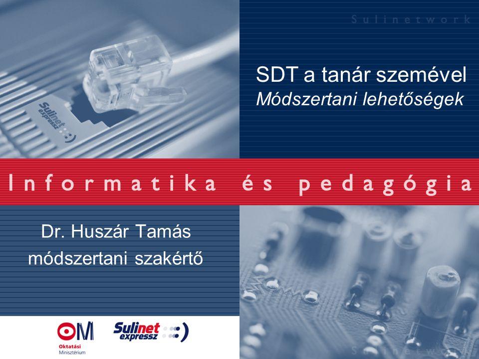 Dr. Huszár Tamás módszertani szakértő SDT a tanár szemével Módszertani lehetőségek